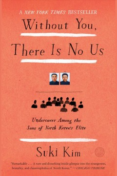 Without you, there is no us : My Time with the Sons of North Korea's Elite. Suki Kim. - Suki Kim