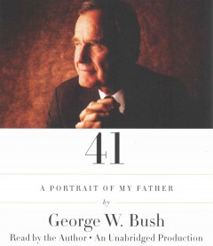 41 : a portrait of my father - George W. (George Walker) Bush