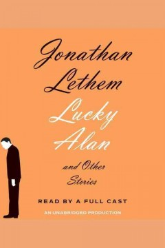 Lucky Alan : and other stories - Jonathan Lethem