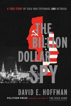 The billion dollar spy : a true story of Cold War espionage and betrayal - David E. (David Emanuel) Hoffman