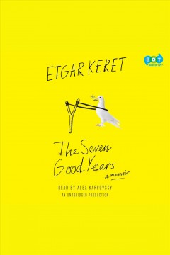 The seven good years : A Memoir. Etgar Keret. - Etgar Keret