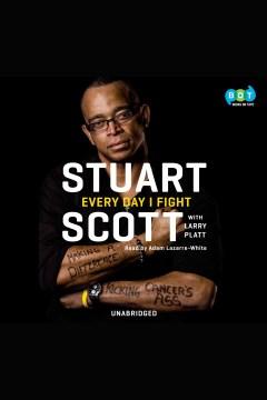 Every day i fight Stuart Scott. - Stuart Scott