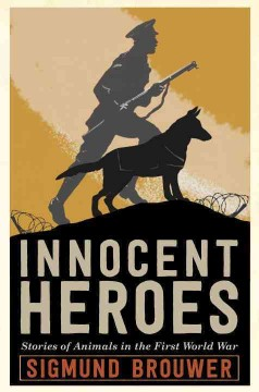 Innocent heroes : stories of animals in the first World War / Sigmund Brouwer - Sigmund Brouwer
