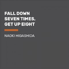 Fall down 7 times get up 8 : a young man's voice from the silence of autism - Naoki Higashida