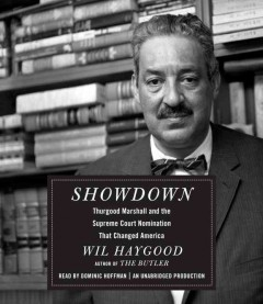 Showdown : Thurgood Marshall and the Supreme Court Nomination That Changed America - Wil; Hoffman Haygood