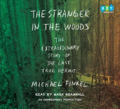The stranger in the woods : the extraordinary story of the North Pond hermit - Michael Finkel