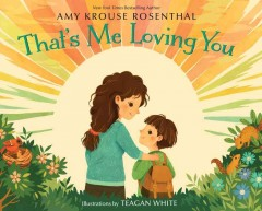 That's me loving you  / Amy Krouse Rosenthal ; illustrations by Teagan White - Amy Krouse Rosenthal