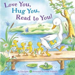 Love You, Hug You, Read to You! - Tish; Endersby Rabe