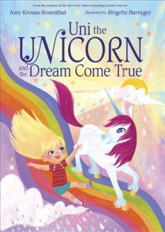 Uni the unicorn and the dream come true - Amy Krouse Rosenthal