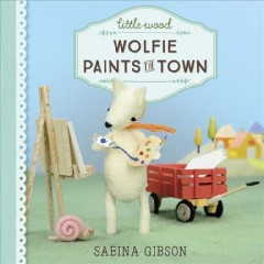 Wolfie paints the town : a Little Wood story - Sabina Gibson