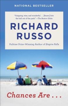 Chances are : a novel - Richard Russo