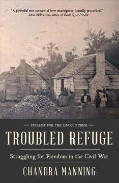 Troubled refuge : Struggling for Freedom in the Civil War - Chandra Manning