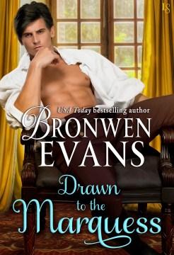 Drawn to the Marquess - Bronwen (Bronwen Anne) Evans