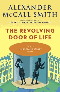 The revolving door of life : a 44 Scotland Street novel - Alexander McCall Smith