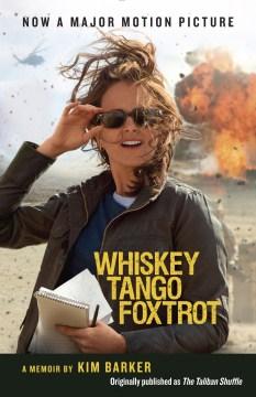 Whiskey tango foxtrot : strange days in Afghanistan and Pakistan - Kim Barker