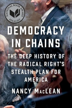 Democracy in Chains : The Deep History of the Radical Right's Secret Plan for America - Nancy MacLean