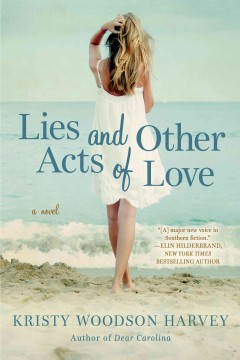 Lies and other acts of love : a novel - Kristy Woodson Harvey