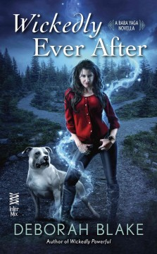 Wickedly ever after : a baba yaga novella - Deborah Blake