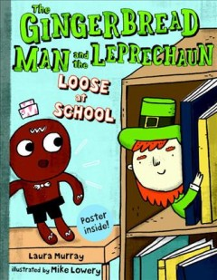 The Gingerbread Man and the leprechaun loose at school - Laura Murray