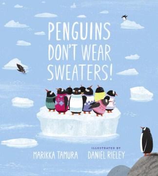 Penguins don't wear sweaters! - Marikka Tamura
