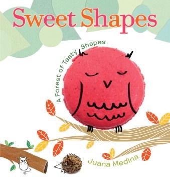 Sweet shapes : a forest of tasty shapes - Juana Medina
