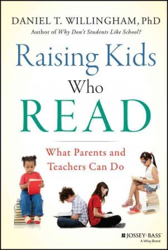 Raising Kids Who Read : What Parents and Teachers Can Do  - Daniel T Willingham