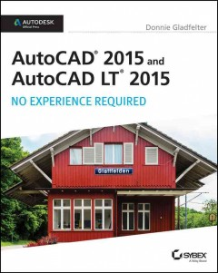 AutoCAD 2015 and AutoCAD LT 2015 : No Experience Required - Donnie Gladfelter