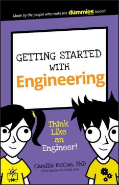 Getting Started with Engineering : Think Like an Engineer!. - Camille McCue