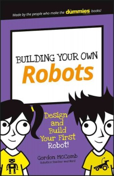 Building Your Own Robots : Design and Build Your First Robot!. - Gordon McComb