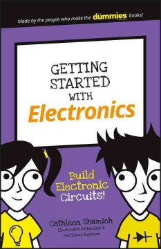 Getting Started with Electronics : Build Electronic Circuits!. - Cathleen Shamieh