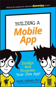 Building a mobile app : design and program your own app! - Sarah Guthals