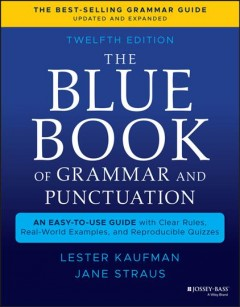 Blue Book of Grammar and Punctuation : An Easy-to-use Guide With Clear Rules, Real-world Examples, and Reproducible Quizzes - Lester Kaufman
