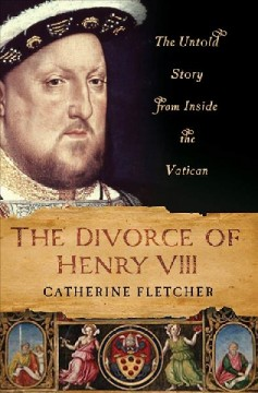 The divorce of henry viii : the untold story from inside the vatican - Catherine Fletcher