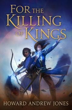For the Killing of Kings - Howard Andrew Jones