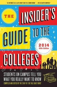 The insider's guide to the colleges, 2014 / compiled and edited by the staff of the Yale Daily News