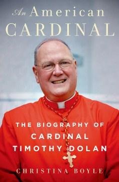 American Cardinal : The Biography of Cardinal Timothy Dolan - Christina Boyle