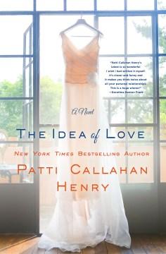 Idea of Love - Patti Callahan Henry