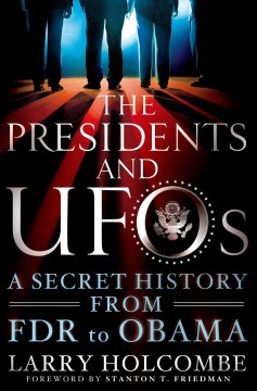 Presidents and Ufos : A Secret History from FDR to Obama - Larry; Friedman Holcombe