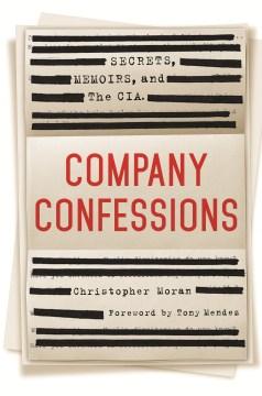 Company Confessions : Secrets, Memoirs, and the CIA - Christopher R.; Mendez Moran