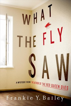 What the Fly Saw : A Mystery - Frankie Y Bailey