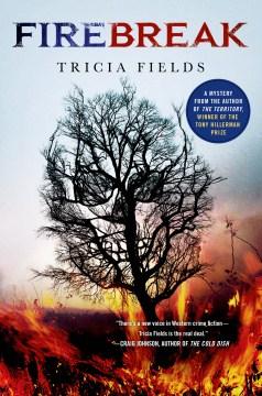 Firebreak : A Mystery - Tricia Fields