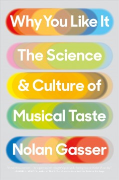 Why you like it : the science and culture of musical taste - Nolan Gasser
