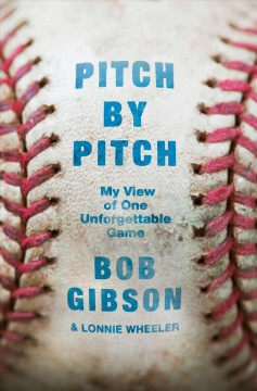Pitch by pitch : my view of one unforgettable game - Bob Gibson