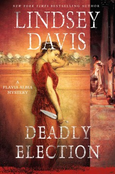 Deadly Election : A Flavia Albia Mystery - Lindsey Davis
