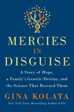 Mercies in disguise : a story of hope, a family's genetic destiny, and the science that rescued them - Gina Bari Kolata