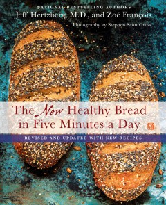 New Healthy Bread in Five Minutes a Day : With New Recipes - Jeff Hertzberg