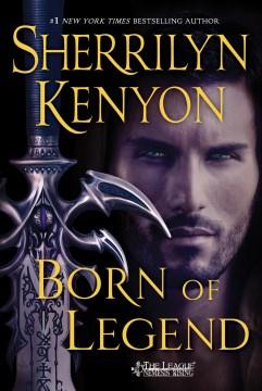 Born of legend : League Series, Book 11 - Sherrilyn Kenyon