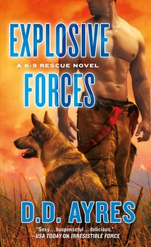 Explosive Forces : A K-9 Rescue Novel - D. D Ayres