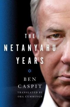 Netanyahu Years - Ben; Cummings Caspit