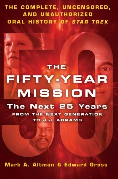 Fifty-Year Mission : The Next 25 Years: From the Next Generation to J. J. Abrams; the Complete, Uncensored, and Unauthorized Oral History of Star Trek - Mark A.; Gross Altman